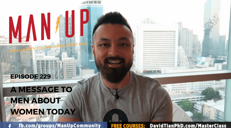 """""""The Man Up Show"""" Ep.229 – A Message To Men About Women Today 