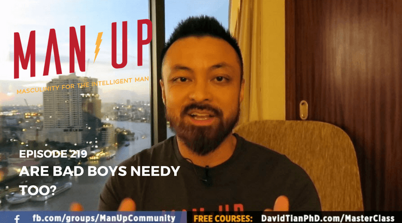 """""""The Man Up Show"""" Ep.219 – Are Bad Boys Needy Too?"""