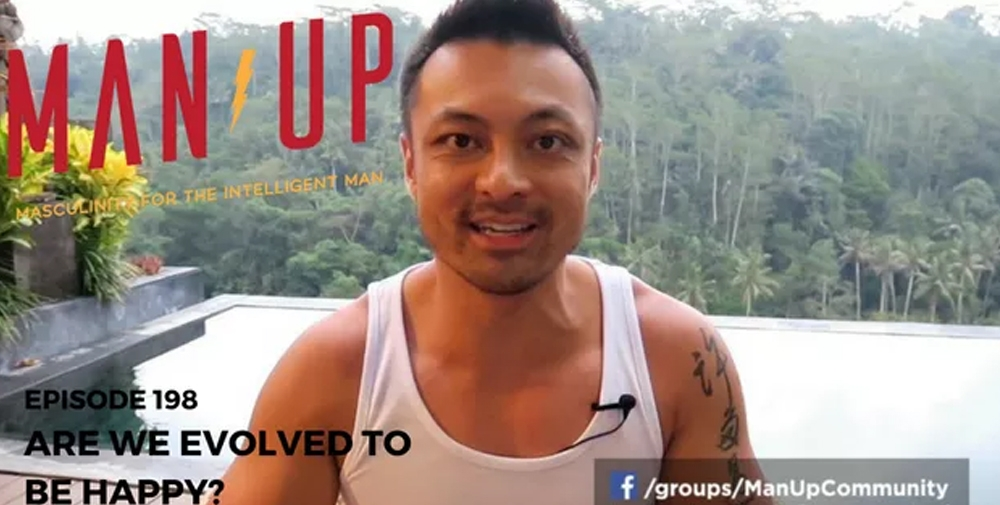 """""""The Man Up Show"""" Ep.198 – Are We Evolved To Be Happy?"""