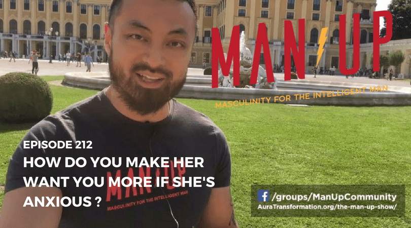 """The Man Up Show"" Ep.212 – Can A Relationship Work If She Has Anxious Attachment Style?"