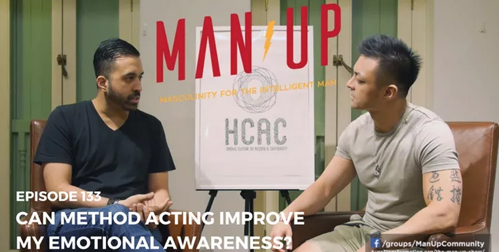 """""""The Man Up Show"""" Ep.133 – Can Method Acting Improve My Emotional Awareness? – with Kamil Haque"""
