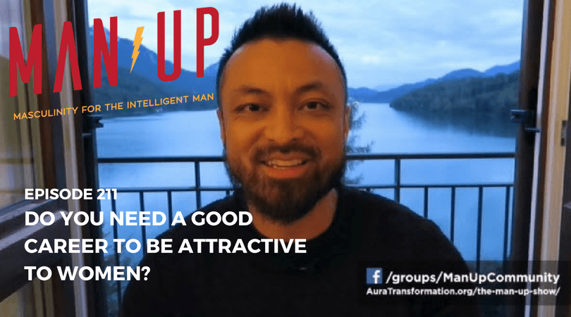 """The Man Up Show"" Ep.211 – Do You Need A Good Career To Be Attractive To Women?"