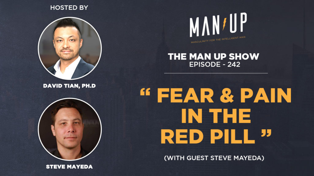 """""""The Man Up Show"""" Ep.242 – Fear & Pain in the Red Pill (with guest Steve Mayeda)"""