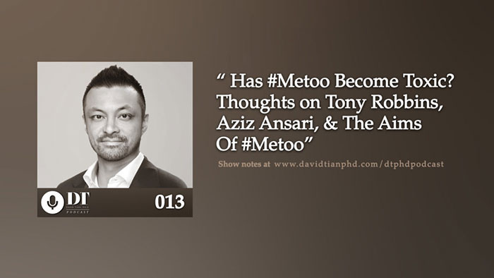 Has #Metoo Become Toxic? Also Tony Robbins, Aziz Ansari, & The Aims Of #Metoo | DTPHD Podcast 13