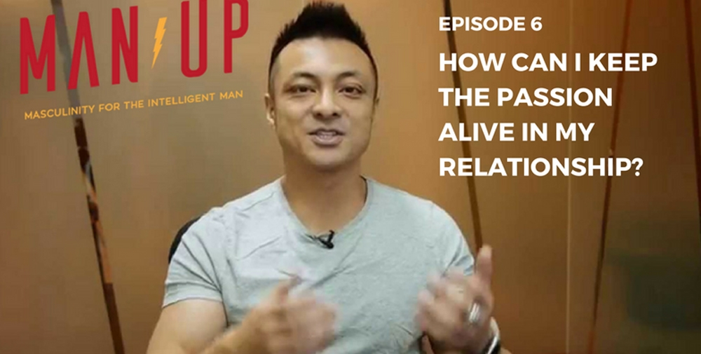 """""""The Man Up Show"""" Ep.06 – How Can I Keep The Passion Alive In My Relationship?"""