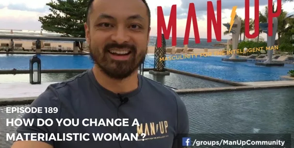 """The Man Up Show"" Ep.189 – How Do You Change A Materialistic Woman?"