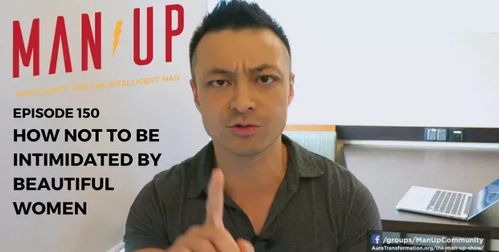 """""""The Man Up Show"""" Ep.150 – How Not To Be Intimidated By Beautiful Women"""