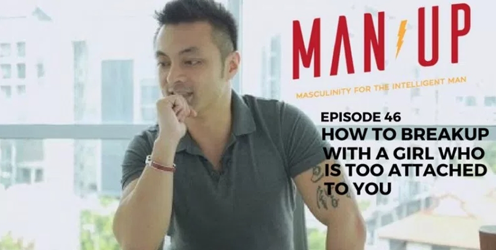 """""""The Man Up Show"""" Ep.46 – How To Breakup With A Girl Who Is Too Attached To You"""