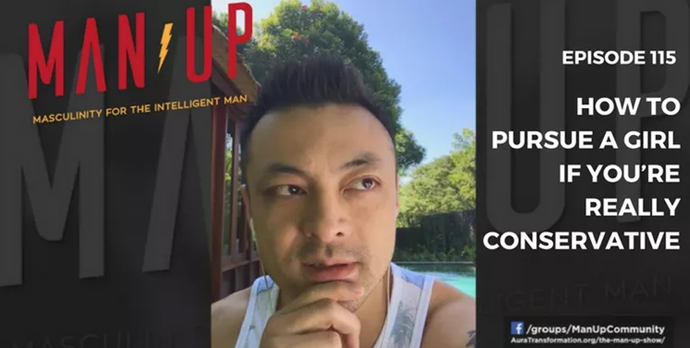 """""""The Man Up Show"""" Ep.115 – How To Date Women If You're Really Conservative"""