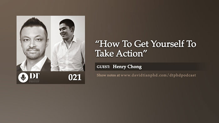 How To Get Yourself To Take Action (w/ Henry Chong) | DTPHD Podcast 21