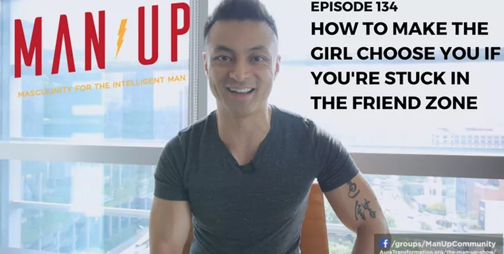 """""""The Man Up Show"""" Ep.134 – How To Make The Girl Choose You If You're Stuck In The Friend Zone"""