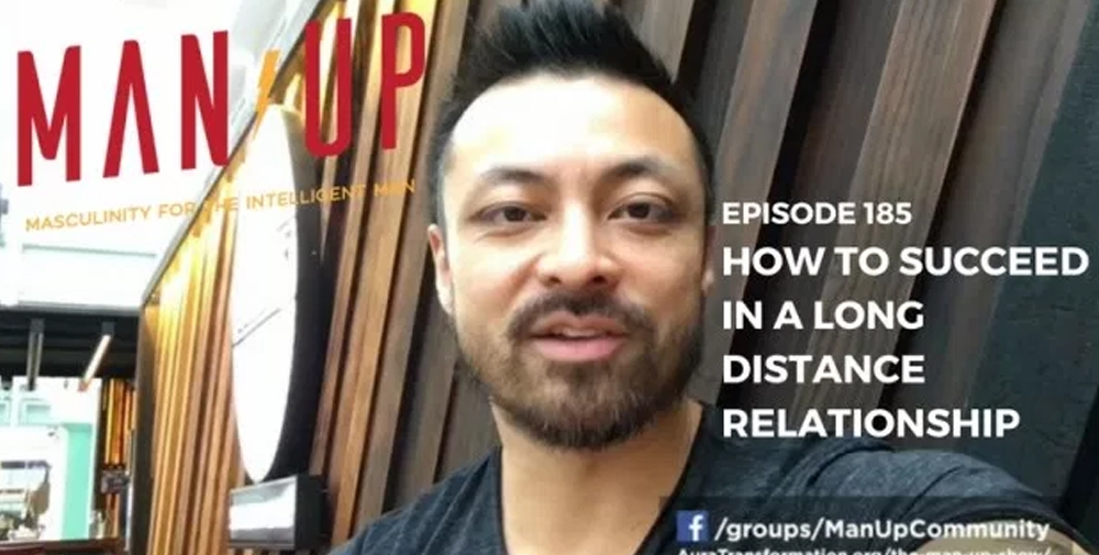 """The Man Up Show"" Ep.185 – How To Succeed In A Long Distance Relationship"
