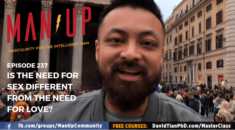 """""""The Man Up Show"""" Ep.237 – Is The Need For Sex Different From The Need for Love?"""