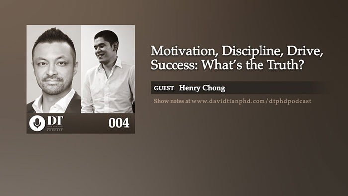 Motivation, Discipline, Drive, Success – What's the Truth? | DTPHD Podcast 4 with Henry Chong