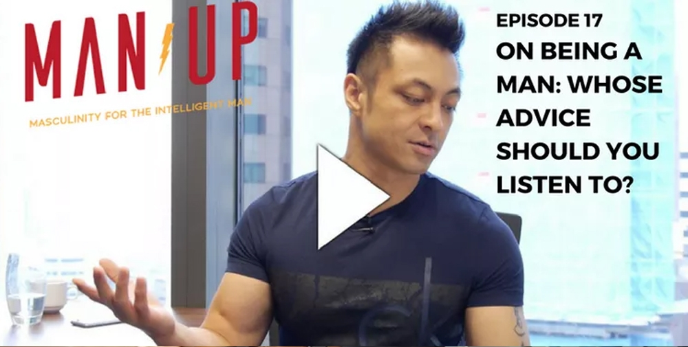 """""""The Man Up Show"""" Ep.17 – On Being A Man: Whose Advice Should You Listen To?"""