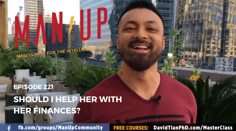 """The Man Up Show"" Ep.221 – Should I Help Her With Her Finances?"