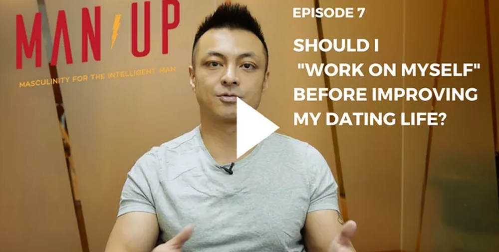 """""""The Man Up Show"""" Ep.07 – Should I """"Work On Myself"""" Before Improving My Dating Life?"""