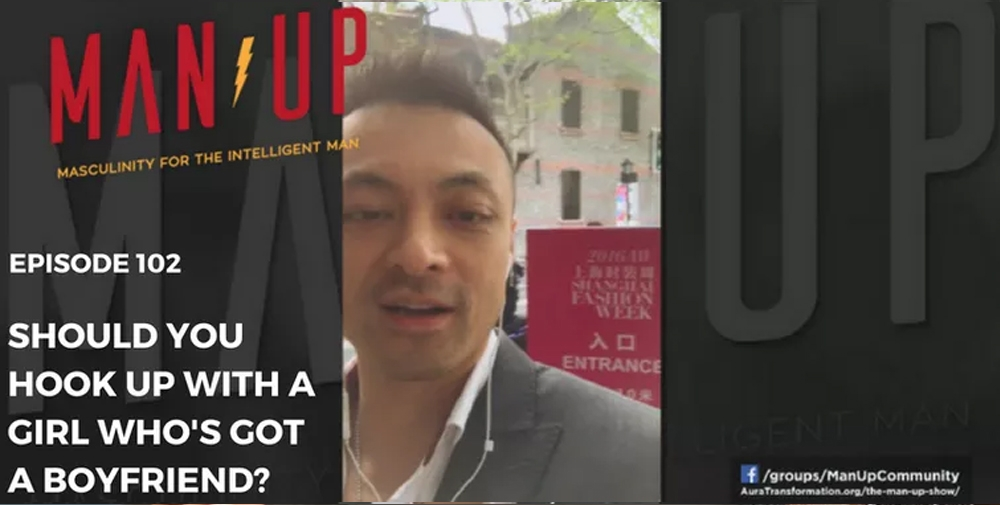 """""""The Man Up Show"""" Ep.102 – Should You Hook Up With A Girl Who's Got A Boyfriend?"""