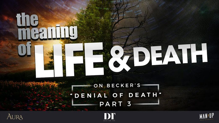"""The Meaning of Life & Death 3: On Becker's """"Denial of Death"""" (Pt. 3)"""