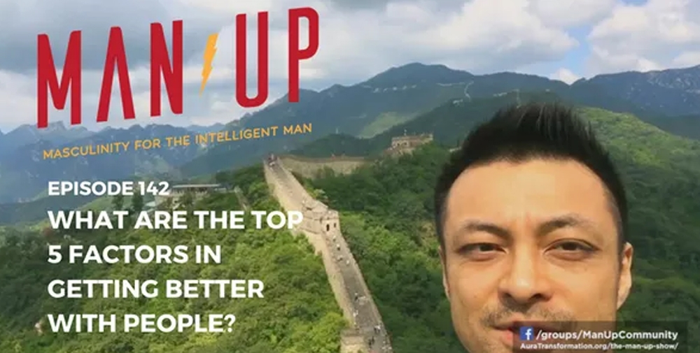 """The Man Up Show"" Ep.142 – What Are The Top 5 Factors In Getting Better With People?"