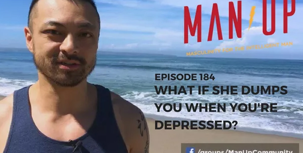 """The Man Up Show"" Ep.184 – What If She Dumps You When You're Depressed?"