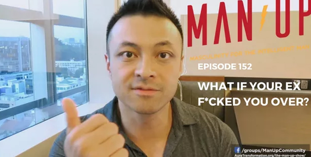 """""""The Man Up Show"""" Ep.152 – What If Your Ex F*cked You Over?"""