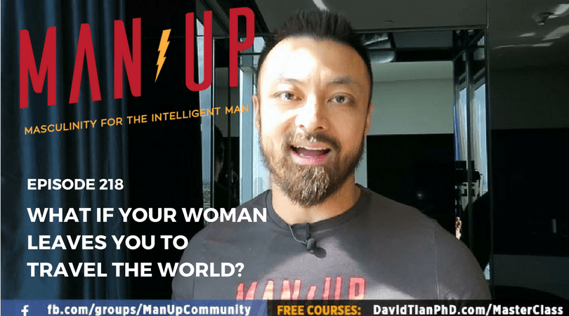 """""""The Man Up Show"""" Ep.218 – What If Your Woman Leaves You To Travel The World?"""
