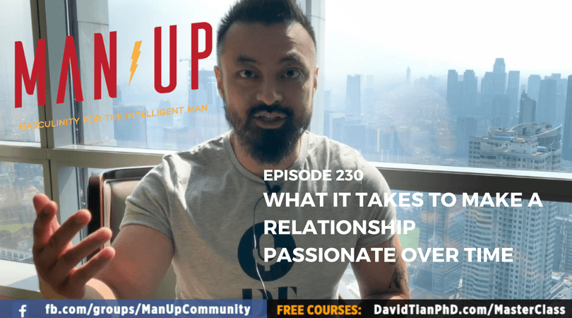 """The Man Up Show"" Ep.230 – What It Takes To Make A Relationship Passionate Over Time"