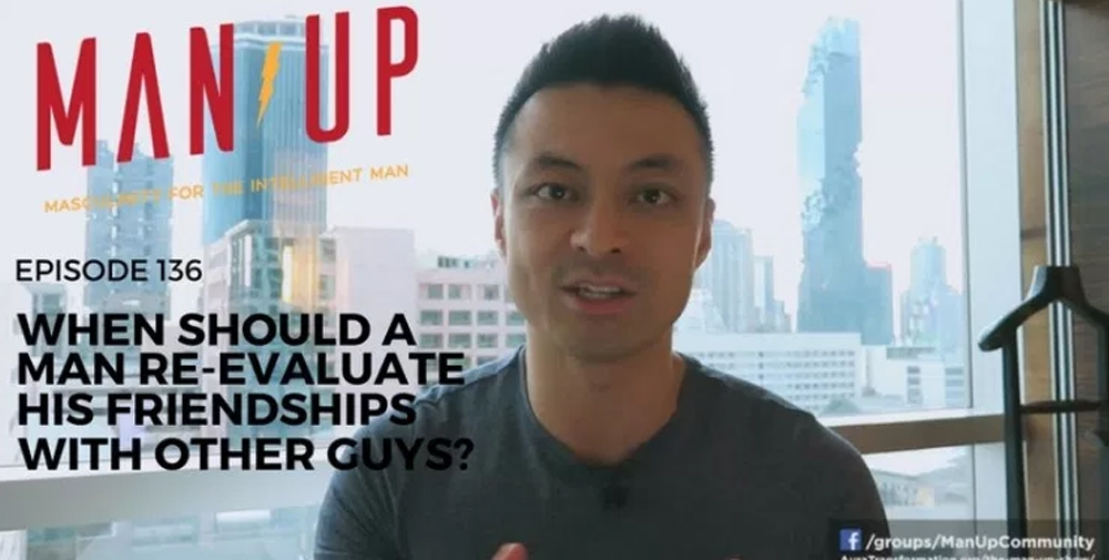 """""""The Man Up Show"""" Ep.136 – When Should A Man Re-Evaluate His Friendships With Other Guys?"""