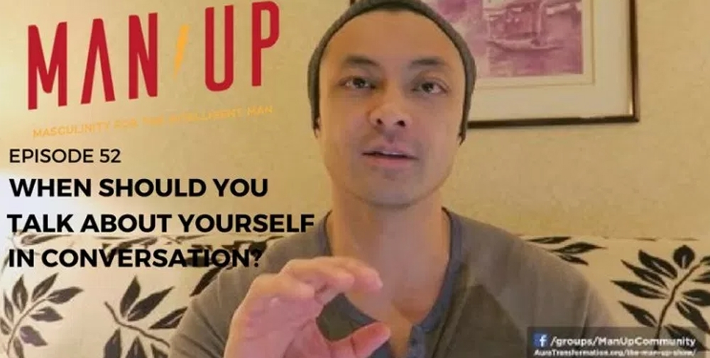"""""""The Man Up Show"""" Ep.52 – When Should You Talk About Yourself?"""