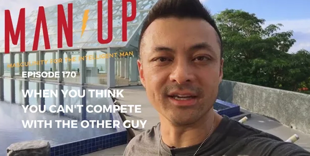 """""""The Man Up Show"""" Ep.170 – When You think You Can't Compete With The Other Guy"""