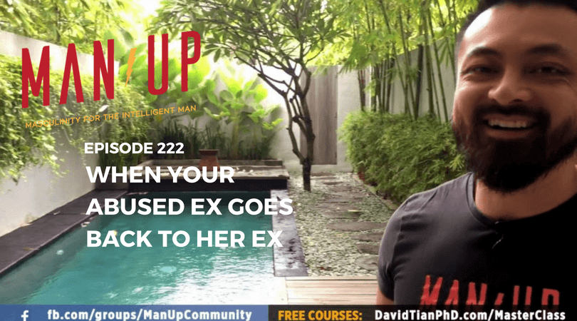 """The Man Up Show"" Ep.222 – When Your Abused Ex Goes Back To Her Ex"