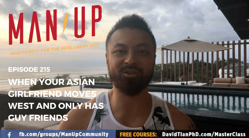 """""""The Man Up Show"""" Ep.215 – When Your Asian Girlfriend Moves West And Only Has Guy Friends"""