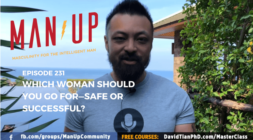 """""""The Man Up Show"""" Ep.231 – Which Woman Should You Go For—Safe or Successful?"""