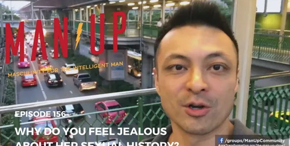 """""""The Man Up Show"""" Ep.156 – Why Do You Feel Jealous About Her Sexual History?"""